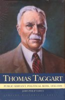 Thomas Taggart: Public Servant, Political Boss 1856-1929