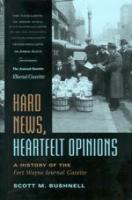 Hard News, Heartfelt Opinions: A History of the Fort Wayne Journal Gazatte