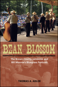 Finalist: Bean Blossom: The Brown County Jamboree and Bill Monroe's Bluegrass Festivals, by Thomas A. Adler
